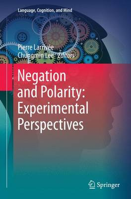 Negation and Polarity: Experimental Perspectives - Language, Cognition, and Mind (Paperback)