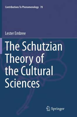 The Schutzian Theory of the Cultural Sciences - Contributions To Phenomenology 78 (Paperback)