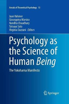 Psychology as the Science of Human Being: The Yokohama Manifesto - Annals of Theoretical Psychology 13 (Paperback)