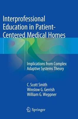 Interprofessional Education in Patient-Centered Medical Homes: Implications from Complex Adaptive Systems Theory (Paperback)