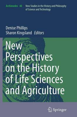 New Perspectives on the History of Life Sciences and Agriculture - Archimedes 40 (Paperback)