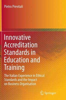 Innovative Accreditation Standards in Education and Training: The Italian Experience in Ethical Standards and the Impact on Business Organisation (Paperback)