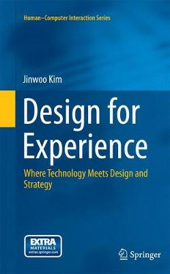Design for Experience: Where Technology Meets Design and Strategy - Human-Computer Interaction Series (Paperback)