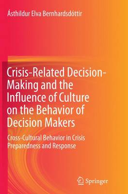 Crisis-Related Decision-Making and the Influence of Culture on the Behavior of Decision Makers: Cross-Cultural Behavior in Crisis Preparedness and Response (Paperback)