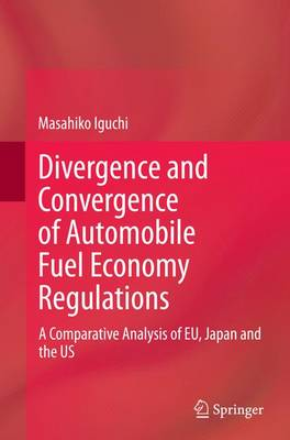 Divergence and Convergence of Automobile Fuel Economy Regulations: A Comparative Analysis of EU, Japan and the US (Paperback)