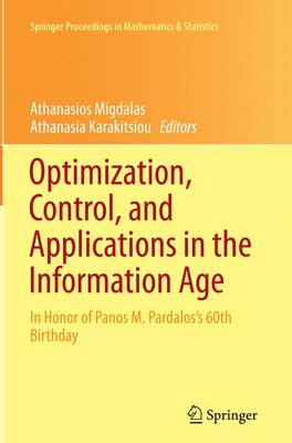 Optimization, Control, and Applications in the Information Age: In Honor of Panos M. Pardalos's 60th Birthday - Springer Proceedings in Mathematics & Statistics 130 (Paperback)