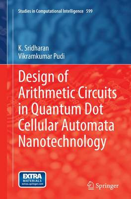 Design of Arithmetic Circuits in Quantum Dot Cellular Automata Nanotechnology - Studies in Computational Intelligence 599 (Paperback)