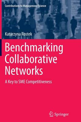 Benchmarking Collaborative Networks: A Key to SME Competitiveness - Contributions to Management Science (Paperback)