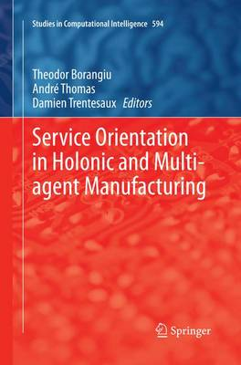 Service Orientation in Holonic and Multi-agent Manufacturing - Studies in Computational Intelligence 594 (Paperback)
