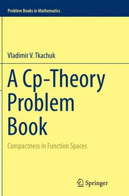 A Cp-Theory Problem Book: Compactness in Function Spaces - Problem Books in Mathematics (Paperback)