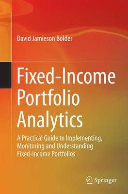 Fixed-Income Portfolio Analytics: A Practical Guide to Implementing, Monitoring and Understanding Fixed-Income Portfolios (Paperback)