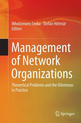 Management of Network Organizations: Theoretical Problems and the Dilemmas in Practice (Paperback)