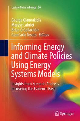 Informing Energy and Climate Policies Using Energy Systems Models: Insights from Scenario Analysis Increasing the Evidence Base - Lecture Notes in Energy 30 (Paperback)