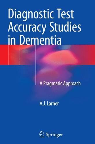 Diagnostic Test Accuracy Studies in Dementia: A Pragmatic Approach (Paperback)