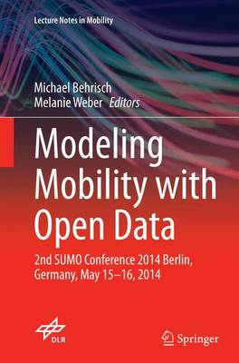 Modeling Mobility with Open Data: 2nd SUMO Conference 2014 Berlin, Germany, May 15-16, 2014 - Lecture Notes in Mobility (Paperback)