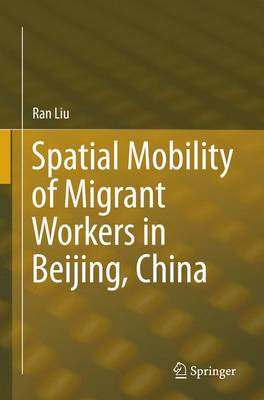 Spatial Mobility of Migrant Workers in Beijing, China (Paperback)