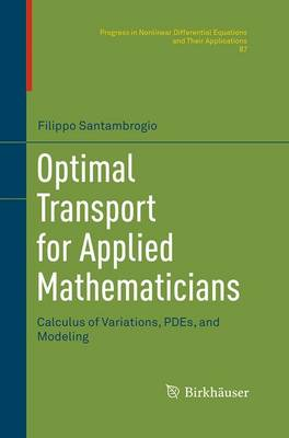 Optimal Transport for Applied Mathematicians: Calculus of Variations, PDEs, and Modeling - Progress in Nonlinear Differential Equations and Their Applications 87 (Paperback)