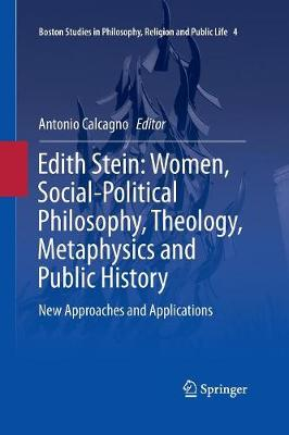 Edith Stein: Women, Social-Political Philosophy, Theology, Metaphysics and Public History: New Approaches and Applications - Boston Studies in Philosophy, Religion and Public Life 4 (Paperback)