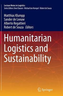 Humanitarian Logistics and Sustainability - Lecture Notes in Logistics (Paperback)