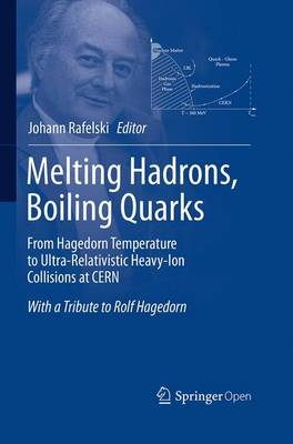 Melting Hadrons, Boiling Quarks - From Hagedorn Temperature to Ultra-Relativistic Heavy-Ion Collisions at CERN: With a Tribute to Rolf Hagedorn (Paperback)