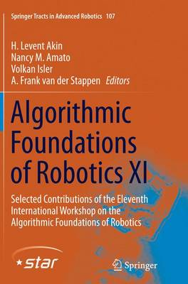 Algorithmic Foundations of Robotics XI: Selected Contributions of the Eleventh International Workshop on the Algorithmic Foundations of Robotics - Springer Tracts in Advanced Robotics 107 (Paperback)