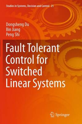 Fault Tolerant Control for Switched Linear Systems - Studies in Systems, Decision and Control 21 (Paperback)