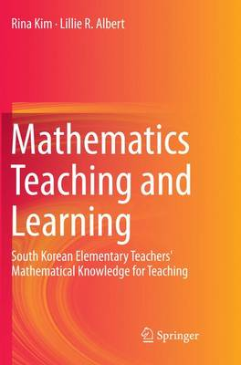 Mathematics Teaching and Learning: South Korean Elementary Teachers' Mathematical Knowledge for Teaching (Paperback)
