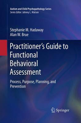 Practitioner's Guide to Functional Behavioral Assessment: Process, Purpose, Planning, and Prevention - Autism and Child Psychopathology Series (Paperback)