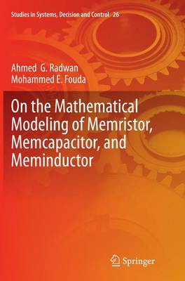 On the Mathematical Modeling of Memristor, Memcapacitor, and Meminductor - Studies in Systems, Decision and Control 26 (Paperback)