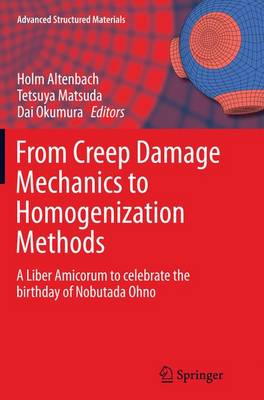 From Creep Damage Mechanics to Homogenization Methods: A Liber Amicorum to celebrate the birthday of Nobutada Ohno - Advanced Structured Materials 64 (Paperback)