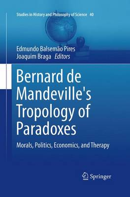 Bernard de Mandeville's Tropology of Paradoxes: Morals, Politics, Economics, and Therapy - Studies in History and Philosophy of Science 40 (Paperback)