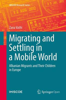 Migrating and Settling in a Mobile World: Albanian Migrants and Their Children in Europe - IMISCOE Research Series (Paperback)