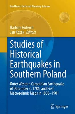 Studies of Historical Earthquakes in Southern Poland: Outer Western Carpathian Earthquake of December 3, 1786, and First Macroseismic Maps in 1858-1901 - GeoPlanet: Earth and Planetary Sciences (Paperback)