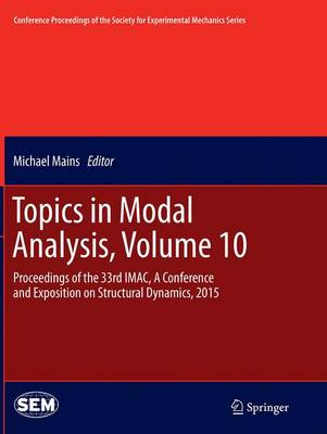 Topics in Modal Analysis, Volume 10: Proceedings of the 33rd IMAC, A Conference and Exposition on Structural Dynamics, 2015 - Conference Proceedings of the Society for Experimental Mechanics Series (Paperback)