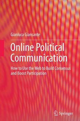 Online Political Communication: How to Use the Web to Build Consensus and Boost Participation (Paperback)