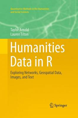Humanities Data in R: Exploring Networks, Geospatial Data, Images, and Text - Quantitative Methods in the Humanities and Social Sciences (Paperback)