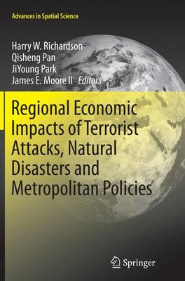 Regional Economic Impacts of Terrorist Attacks, Natural Disasters and Metropolitan Policies - Advances in Spatial Science (Paperback)