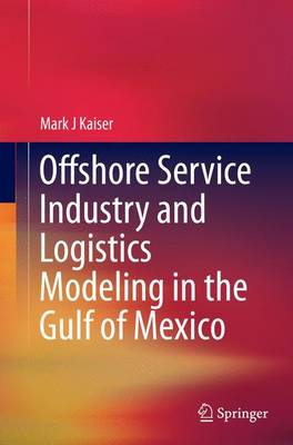 Offshore Service Industry and Logistics Modeling in the Gulf of Mexico (Paperback)