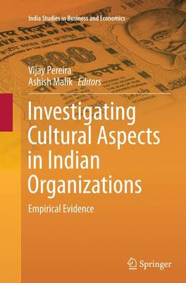Investigating Cultural Aspects in Indian Organizations: Empirical Evidence - India Studies in Business and Economics (Paperback)