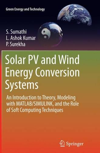 Solar PV and Wind Energy Conversion Systems: An Introduction to Theory, Modeling with MATLAB/SIMULINK, and the Role of Soft Computing Techniques - Green Energy and Technology (Paperback)
