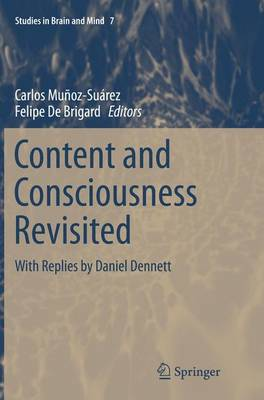 Content and Consciousness Revisited: With Replies by Daniel Dennett - Studies in Brain and Mind 7 (Paperback)