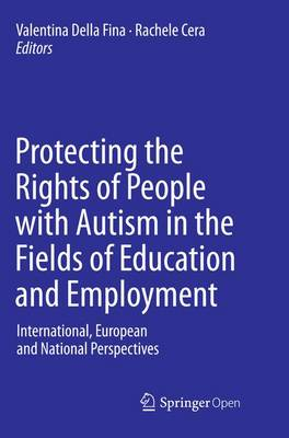 Protecting the Rights of People with Autism in the Fields of Education and Employment: International, European and National Perspectives (Paperback)