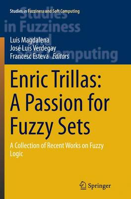 Enric Trillas: A Passion for Fuzzy Sets: A Collection of Recent Works on Fuzzy Logic - Studies in Fuzziness and Soft Computing 322 (Paperback)