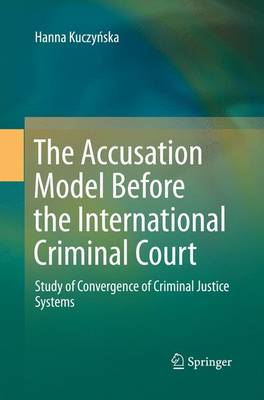 The Accusation Model Before the International Criminal Court: Study of Convergence of Criminal Justice Systems (Paperback)