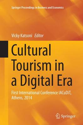 Cultural Tourism in a Digital Era: First International Conference IACuDiT, Athens, 2014 - Springer Proceedings in Business and Economics (Paperback)