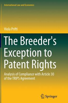 The Breeder's Exception to Patent Rights: Analysis of Compliance with Article 30 of the TRIPS Agreement - International Law and Economics (Paperback)