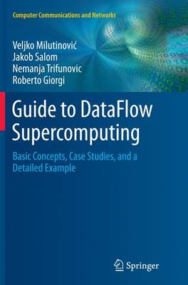 Guide to DataFlow Supercomputing: Basic Concepts, Case Studies, and a Detailed Example - Computer Communications and Networks (Paperback)
