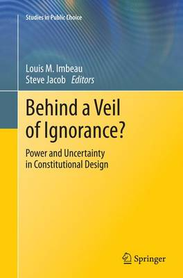 Behind a Veil of Ignorance?: Power and Uncertainty in Constitutional Design - Studies in Public Choice 32 (Paperback)