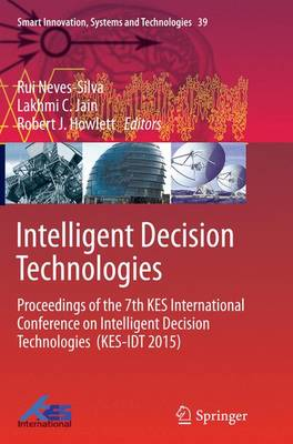 Intelligent Decision Technologies: Proceedings of the 7th KES International Conference on Intelligent Decision Technologies  (KES-IDT 2015) - Smart Innovation, Systems and Technologies 39 (Paperback)