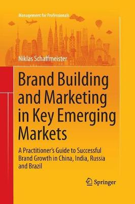 Brand Building and Marketing in Key Emerging Markets: A Practitioner's Guide to Successful Brand Growth in China, India, Russia and Brazil - Management for Professionals (Paperback)